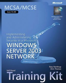MCSA/MCSE Self-Paced Training Kit (Exam 70-299): Implementing and Administering Security in a Microsoft Windows Server 2003 Network