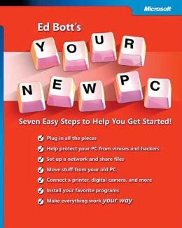 Ed Bott's Your New PC: Seven Easy Steps to Help You Get Started!