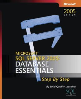 Microsoft SQL Server 2005 Database Essentials Step by Step