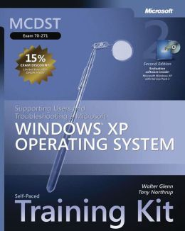 MCDST Self-Paced Training Kit (Exam 70-271): Supporting Users and Troubleshooting a Microsoft Windows XP Operating System