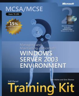 MCSE Self-Paced Training Kit (Exam 70-290) Implementing, Managing, and Maintaining a Microsoft a Microsoft Windows Server 2003 Network Infrastructure