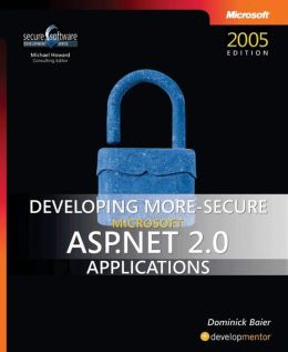 Developing More-Secure Microsoft ASP.Net 2.0 Applications