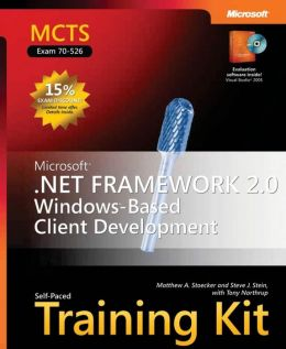 MCTS Self-Paced Training Kit (Exam 70-526): Microsoft .Net Framework 2.0 Windows -Based Client Development