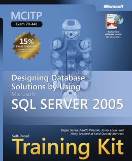MCITP Self-Paced Training Kit (Exam 70-441): Designing Database Solutions by Using Microsoft SQL Server 2005
