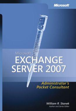 "Microsoft Exchange Server 2007 Administrator""s Pocket Consultant William R. Stanek"