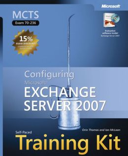 MCTS Self-Paced Training Kit (Exam 70-236): Configuring Microsoft Exchange Server 2007