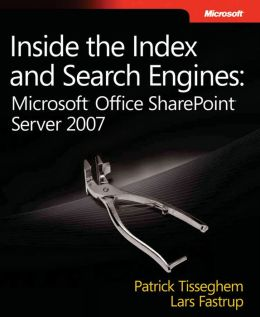 Inside the Index and Search Engines: Microsoft Office SharePoint Server 2007