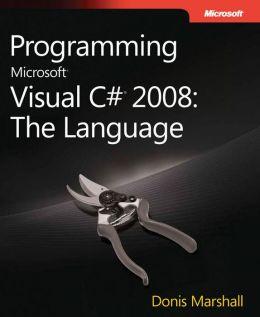 Programming Microsoft Visual C# 2008: The Language