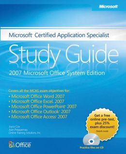 Microsoft Certified Application Specialist Study Guide: 2007 Microsoft Office System Edition