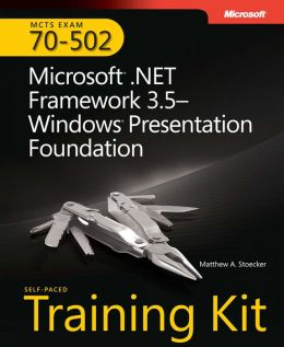MCTS Self-Paced Training Kit (Exam 70-502): Microsoft . NET Framework 3. 5-Windows Presentation Foundation