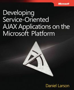 Developing Service-Oriented AJAX Applications on the Microsoft Platform