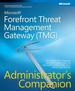 Microsoft Forefront(TM) Threat Management Gateway (TMG) Administrator's Companion