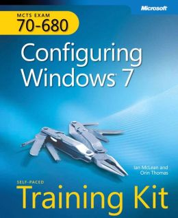 MCTS Self-Paced Training Kit (Exam 70-680): Configuring Windows® 7