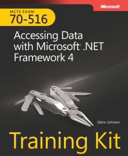 MCTS Self-Paced Training Kit (Exam 70-516): Accessing Data with Microsoft .NET Framework 4