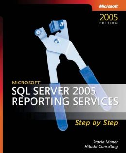 Microsoft® SQL Server 2005 Reporting Services Step by Step