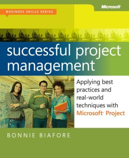 Successful Project Management: Applying Best Practices and Real-World Techniques with Microsoft Project: Applying Best Practices, Proven Methods, and Real-World Techniques with Microsoft Project