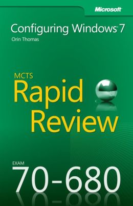 MCTS 70-680 Rapid Review: Configuring Windows® 7