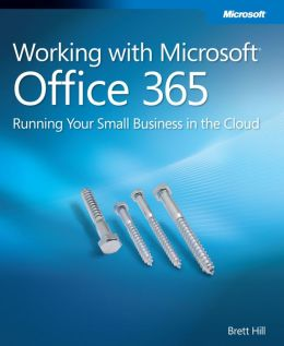 Working with Microsoft Office 365: Running Your Small Business in the Cloud