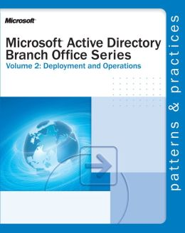 Microsoft® Active Directory® Branch Office Guide Volume 2: Deployment and Operations: Deployment and Operations