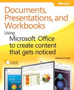 Documents, Presentations, and Worksheets: Using Microsoft Office to Create Content That Gets Noticed