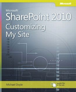 Microsoft SharePoint 2010: Customizing My Site