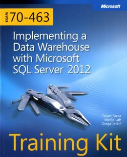 Training Kit (Exam 70-463): Implementing a Data Warehouse with Microsoft SQL Server 2012