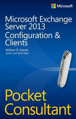 Microsoft Exchange Server 2013 Pocket Consultant: Configuration & Clients