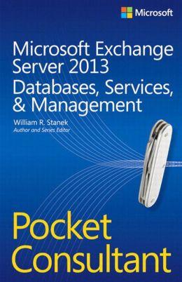 Microsoft Exchange Server 2013 Pocket Consultant: Databases, Services, & Management