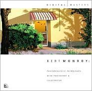Bert Monroy : Photorealistic Techniques with PhotoShop and Illustrator