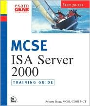 MCSE Training Guide (70-227) : Installing, Configuring, and Administering Microsoft Internet Security and Acceleration (ISA) Server 2000