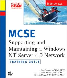 MCSE Training Guide (70-244) Supporting and Maintaining a Windows NT Server 4.0 Network