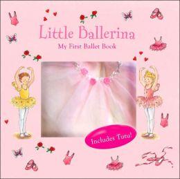 Little Ballerina: My First Ballet Book