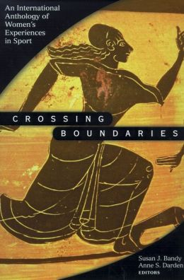 Crossing Boundaries: Internatnl Anthology Women Expernc in Sport