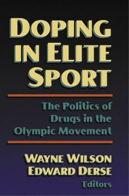 Doping in Elite Sport: the Politics of Drugs in the Olympic Mvnt: The Politics of Drugs in the Olympic Movement