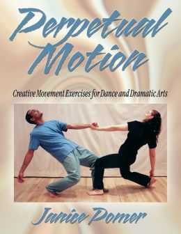 Perpetual Motion:Creative Movement Exer for Dance & Drama