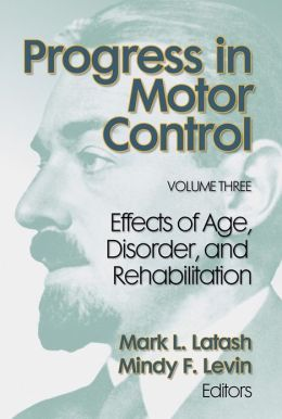 Progress in Motor Control, Volume 3:Effect of Age,Disorder&Rehab