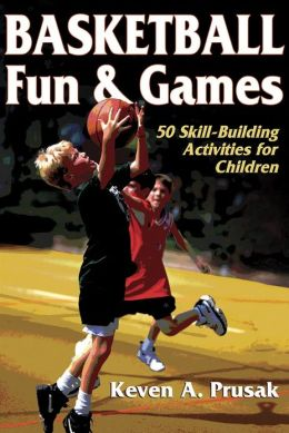 Basketball Fun & Games:50 Skill-Building Activities for Children