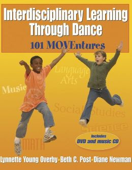 Interdisciplinary Learning Through Dance:101 Moventures: 101 MOVEntures