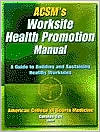 ACSM's Worksite Health Promotion Manual: A Guide to Building and Sustaining Healthy Worksites