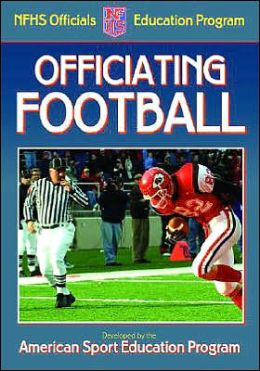 Officiating Football: NFHS Officials Education Program