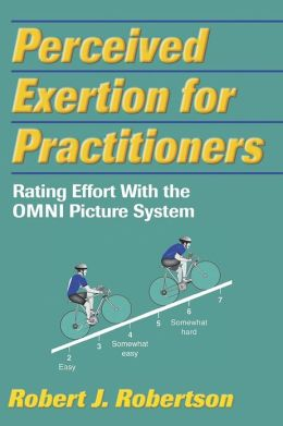 Perceived Exertion for Practitioners: Rating Effort With the OMNI Picture System