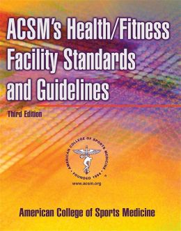 ACSM's Health/Fitness Facility Standards and Guidelines-3rd Edition