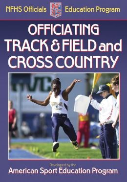 Officiating Track & Field and Cross Country: NFHS Officials Education Program
