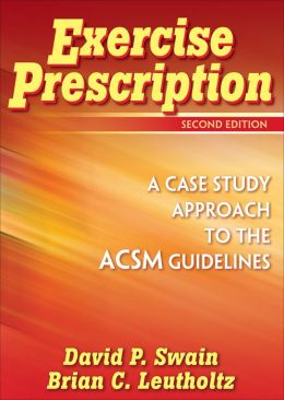 Exercise Prescription - 2nd Edition: A Case Study Approach to the ACSM Guidelines