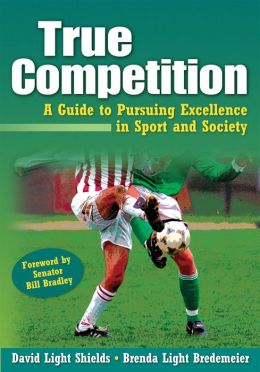 True Competition:Guide to Pursuing Excellence in Sport & Society