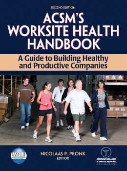 ACSM's Worksite Health Handbook - 2nd Edition: A Guide to Building Healthy and Productive Companies