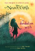 Book Cover Image. Title: Never Girls #3:  A Dandelion Wish (Disney Fairies), Author: Kiki Thorpe