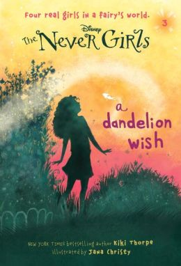 A Dandelion Wish (Disney: The Never Girls Series #3)