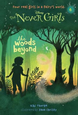The Woods Beyond (Disney: The Never Girls Series #6)