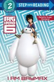 Book Cover Image. Title: I Am Baymax (Disney Big Hero 6), Author: RH Disney
